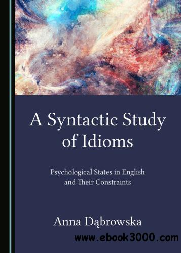 A Syntactic Study of Idioms: Psychological States in English and Their Constraints