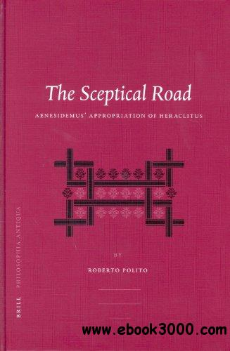 The Sceptical Road: Aenesidemus' Appropriation of Heraclitus