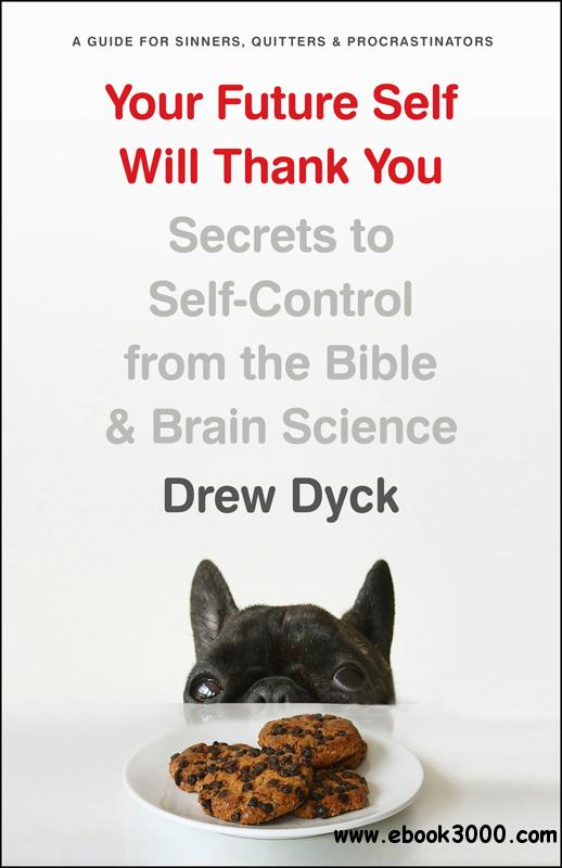 Your Future Self Will Thank You: Secrets to Self-Control from the Bible and Brain Science