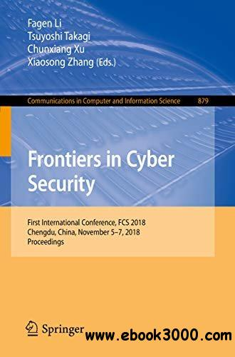 Frontiers in Cyber Security: First International Conference, FCS 2018, Chengdu, China, November 5-7, 2018, Proceedings