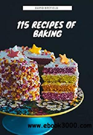 115 recipes of baking: The most delicious baking recipes. Cakes, cookies and other desserts. Easy to prepare