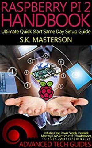 Raspberry Pi 2 Handbook: Ultimate Quick Start Same Day Setup Guide