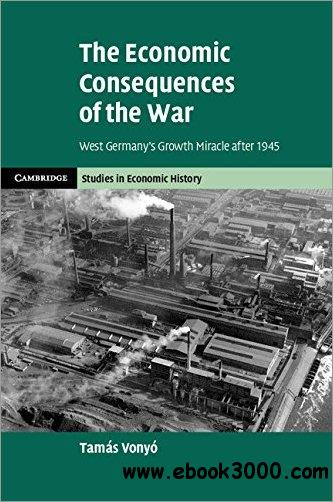 The Economic Consequences of the War: West Germany's Growth Miracle after 1945