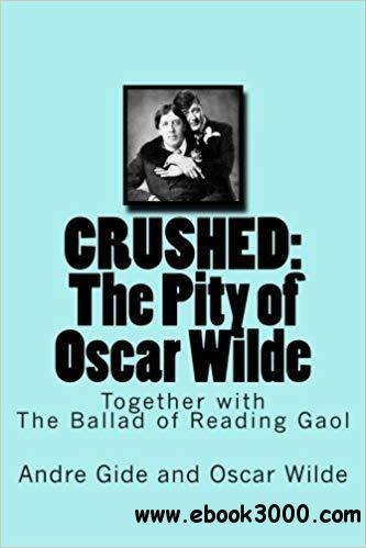 Crushed: The Pity of Oscar Wilde: Together with The Ballad of Reading Gaol