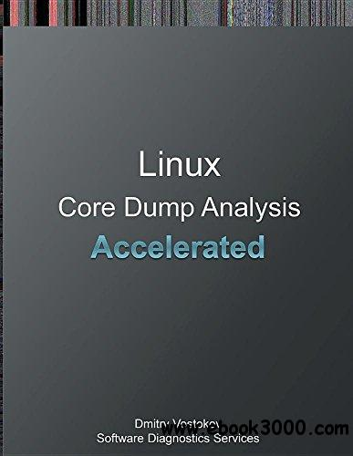 Accelerated Linux Core Dump Analysis: Training Course Transcript and GDB Practice Exercises