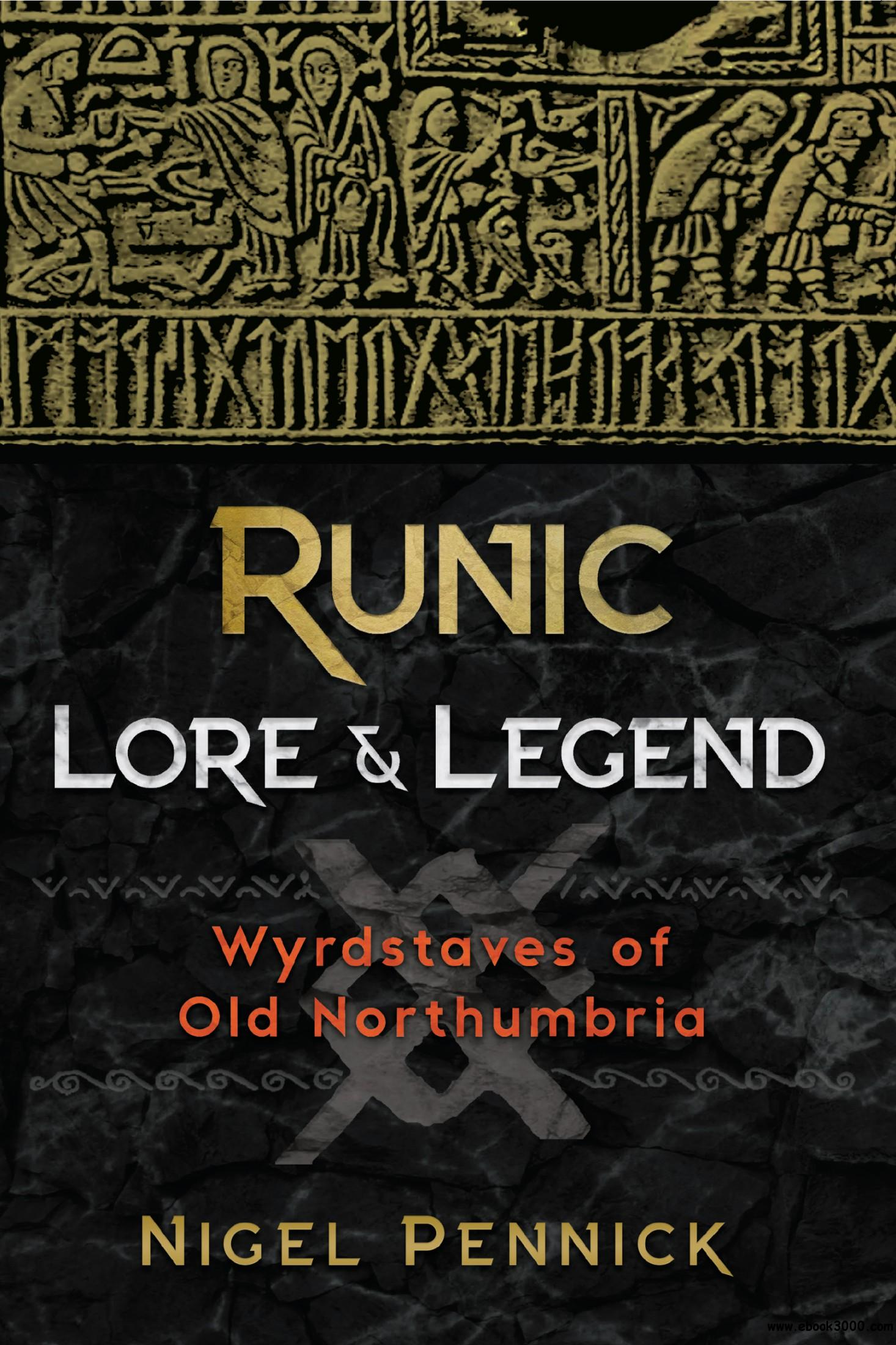 Runic Lore and Legend: Wyrdstaves of Old Northumbria, 2nd Edition