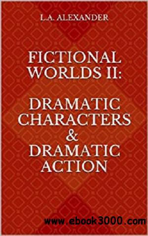 Fictional Worlds II:  Dramatic Characters &  Dramatic Action (Storytelling on Screen)
