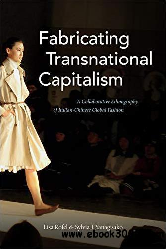 Fabricating Transnational Capitalism: A Collaborative Ethnography of Italian-Chinese Global Fashion