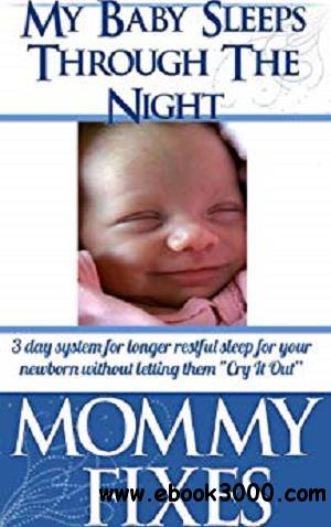 Baby Sleeps Through The Night! - 3 day system for longer restful sleep for your newborn without letting them