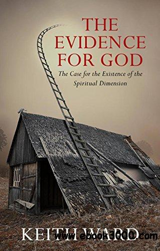 Evidence For God: A Case for the Existence of the Spiritual Dimension