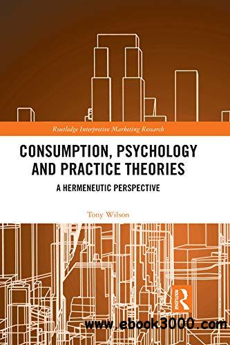 Consumption, Psychology and Practice Theories: A Hermeneutic Perspective