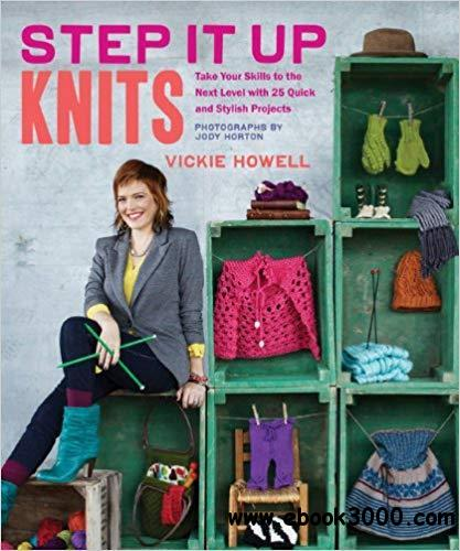 Step It Up Knits: Take Your Skills to the Next Level with 25 Quick and Stylish Projects
