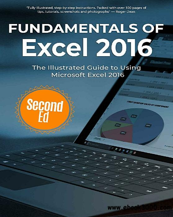 Fundamentals of Excel 2016: The Illustrated Guide to Using Microsoft Excel