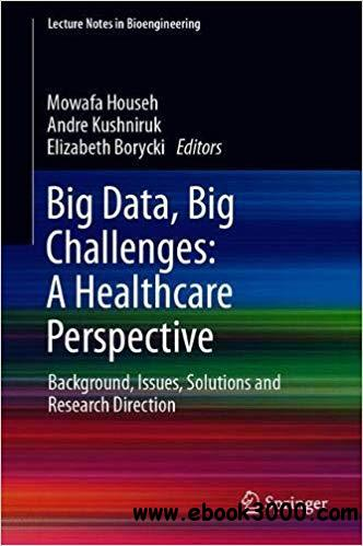 Big Data, Big Challenges: A Healthcare Perspective: Background, Issues, Solutions and Research Directions
