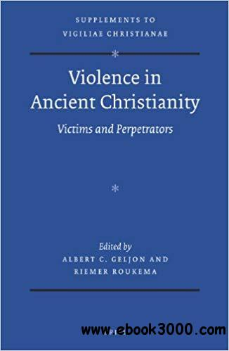 Violence in Ancient Christianity: Victims and Perpetrators