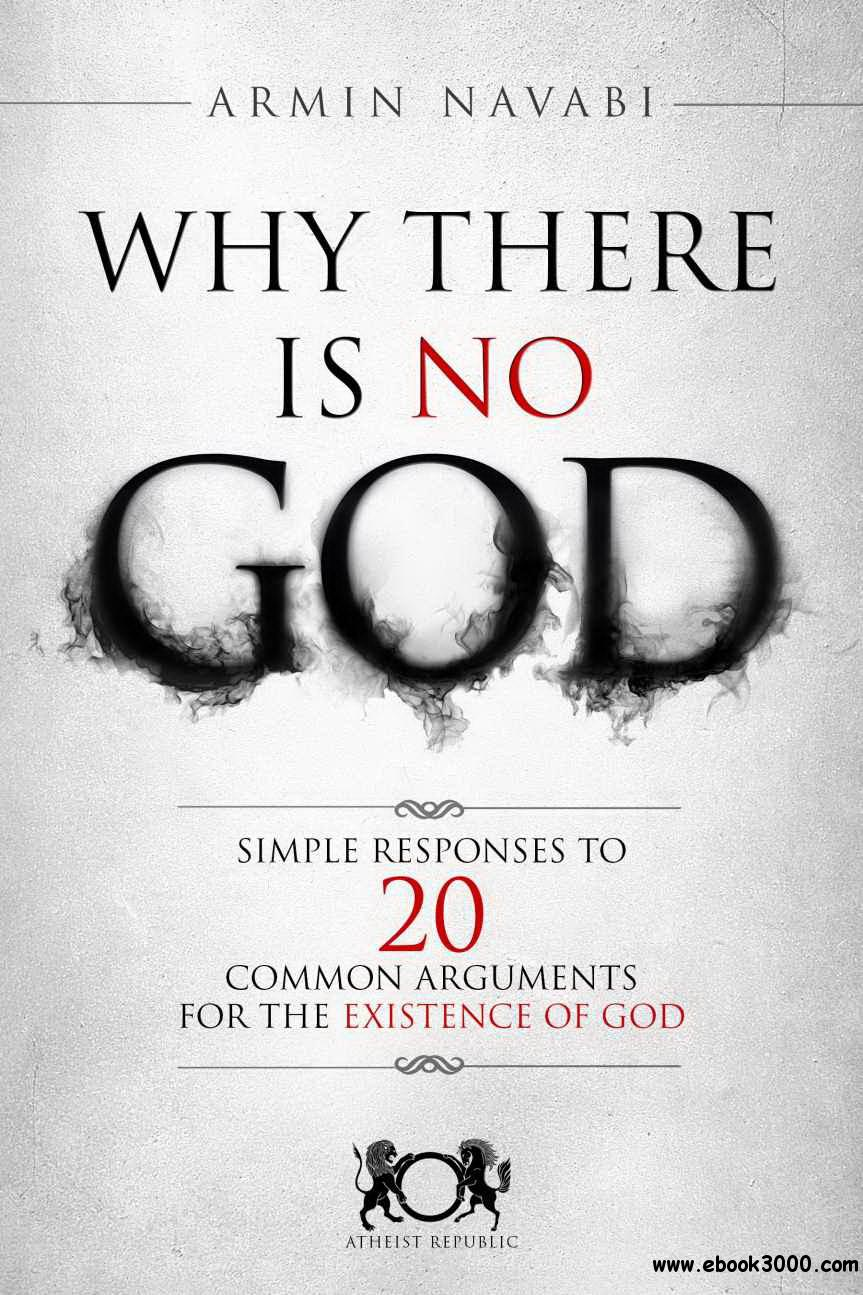 Armin Navabi, Why There Is No God: Simple Responses to 20 Common Arguments for the Existence of God