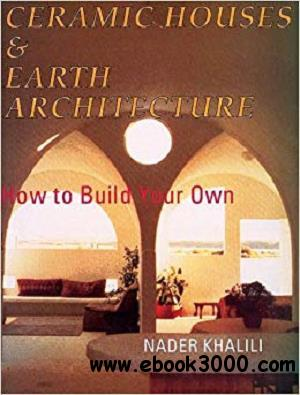 Ceramic Houses and Earth Architecture: How to Build Your Own