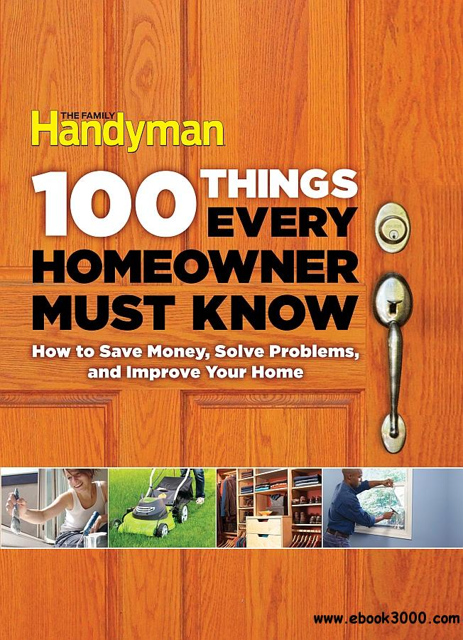 100 Things Every Homeowner Must Know: How to Solve Problems and Improve Your Home