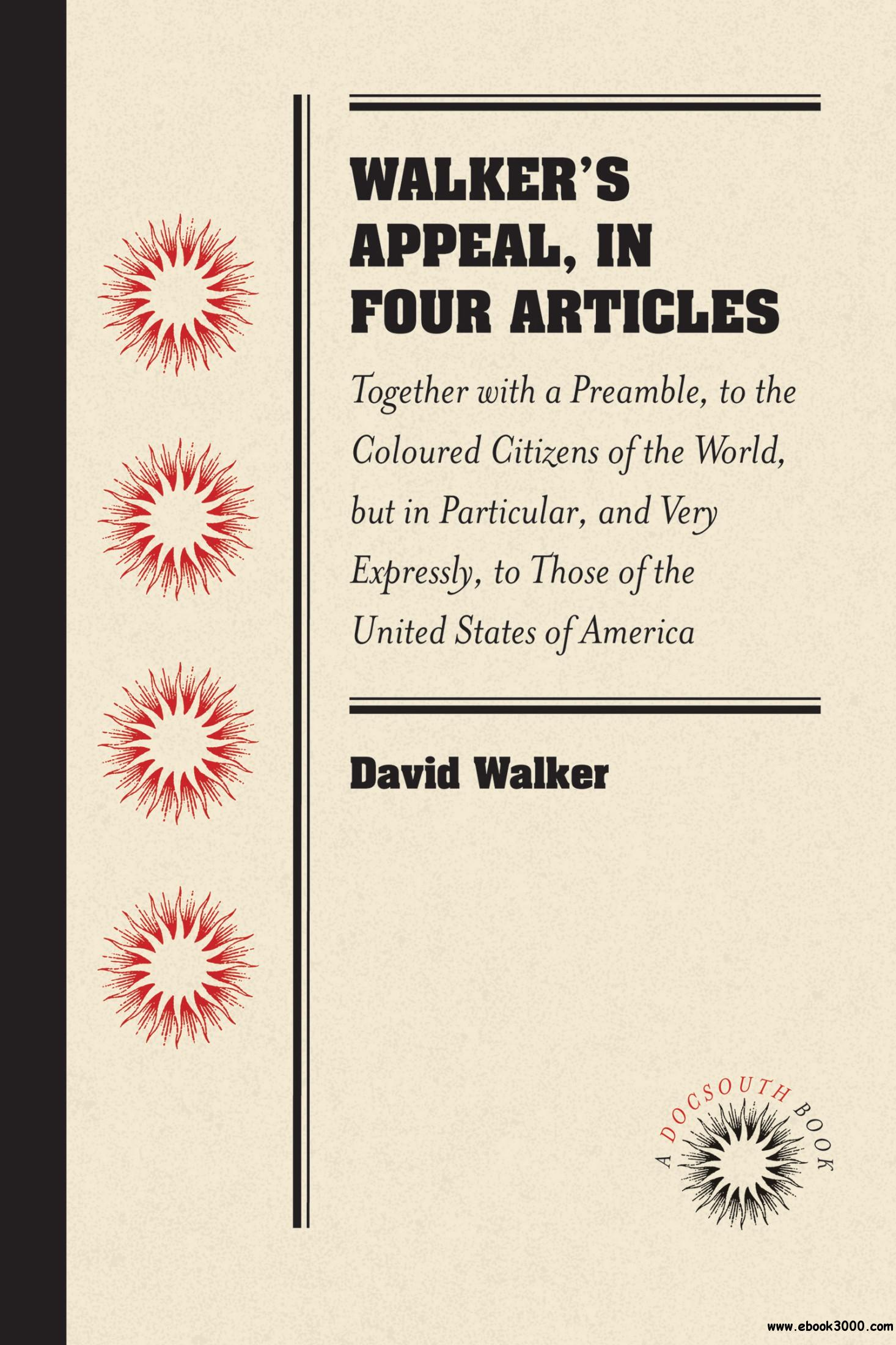 Walker's Appeal, in Four Articles: Together with a Preamble, to the Coloured Citizens of the World, but in Particular...