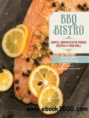 BBQ Bistro: Simple, Sophisticated French Recipes for Your Grill