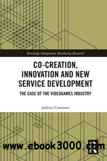 Co-Creation, Innovation and New Service Development : The Case of the Videogames Industry