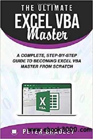 The Ultimate Excel VBA Master: A Complete, Step-by-Step Guide to Becoming Excel VBA Master from Scratch