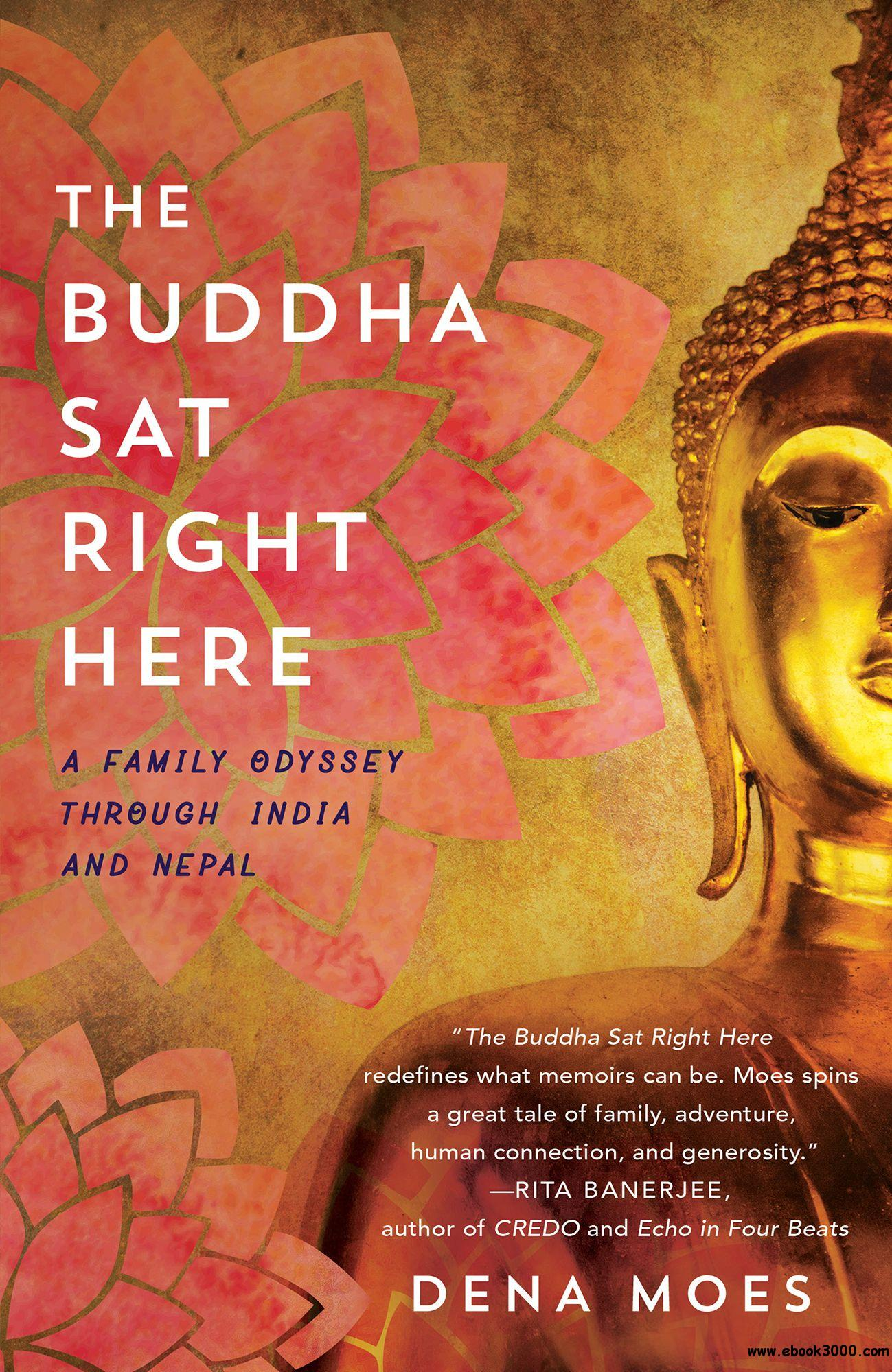 The Buddha Sat Right Here: A Family Odyssey Through India and Nepal