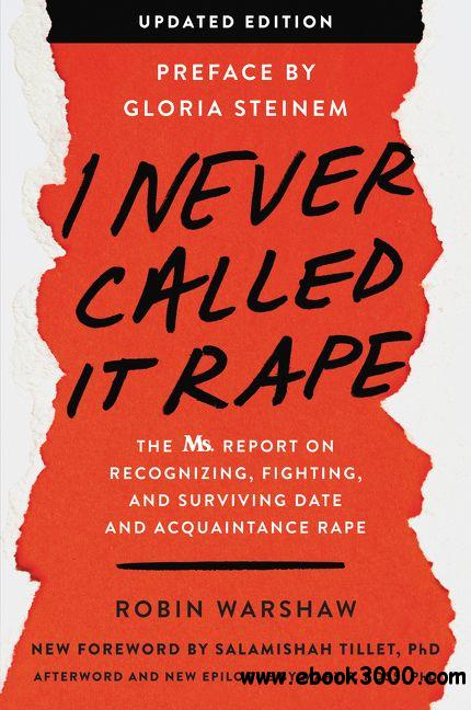 I Never Called It Rape: The Ms. Report on Recognizing, Fighting, and Surviving Date and Acquaintance Rape, Updated Edition