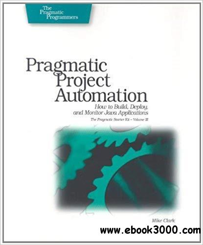 Pragmatic Project Automation: How to Build, Deploy, and Monitor Java Apps