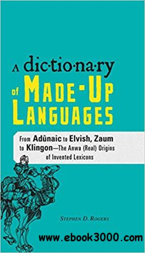 A Dictionary of Made-Up Languages: From Elvish to Klingon, The Anwa, Reella, Ealray, Yeht