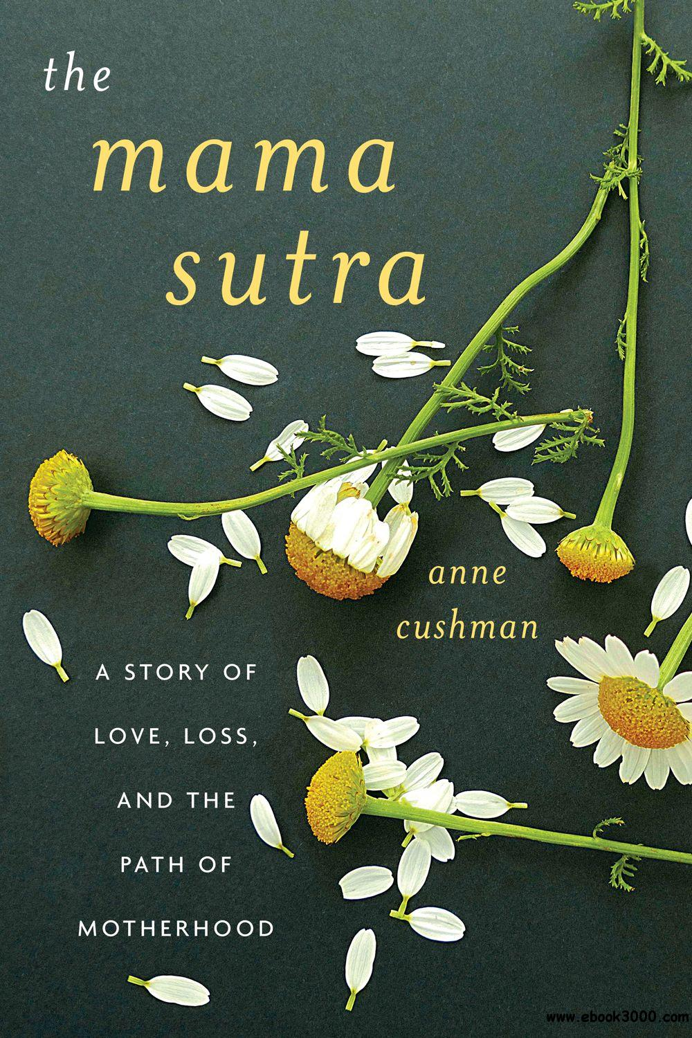 The Mama Sutra: A Story of Love, Loss, and the Path of Motherhood