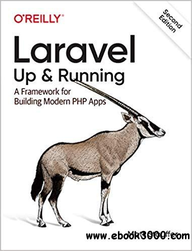 Laravel: Up & Running: A Framework for Building Modern PHP Apps