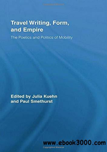 Travel Writing, Form, and Empire: The Poetics and Politics of Mobility (Routledge Research in Travel Writing)