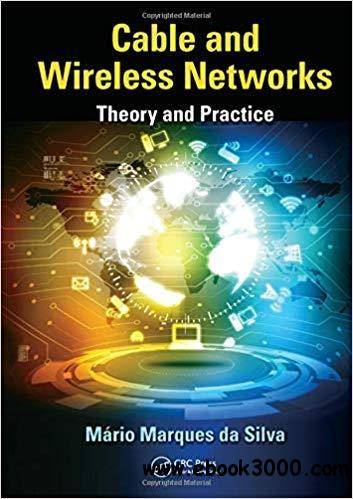 Cable and Wireless Networks: Theory and Practice