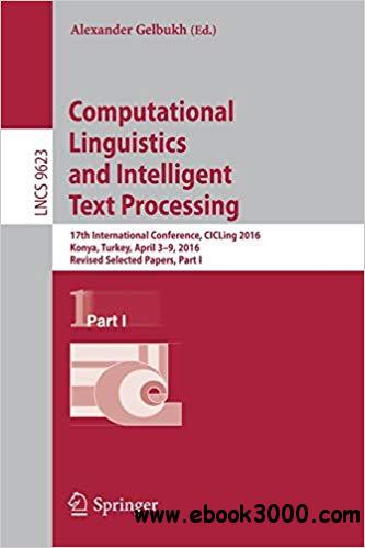 Computational Linguistics and Intelligent Text Processing: 17th International Conference, CICLing 2016, Konya, Turkey, A