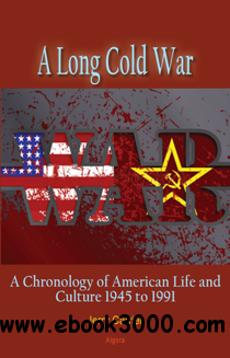 A Long Cold War : A Chronology of American Life and Culture 1945 to 1991