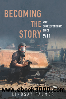 Becoming the Story : War Correspondents Since 9/11