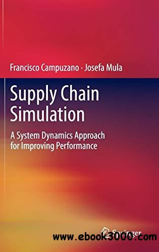 Supply Chain Simulation: A System Dynamics Approach for Improving Performance