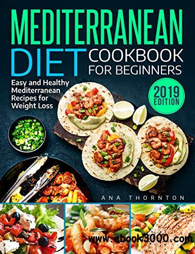 Mediterranean Diet Cookbook For Beginners: Easy and Healthy Mediterranean Recipes for Weight Loss