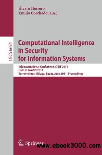 Computational Intelligence in Security for Information Systems: 4th International Conference, CISIS 2011, Held at IWANN 2011, T