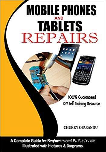 Mobile Phones and Tablets Repairs: A Complete Guide for Beginners and Professionals