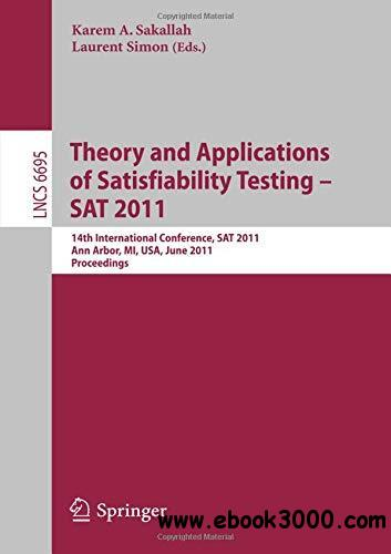 Theory and Applications of Satisfiability Testing - SAT 2011: 14th International Conference, SAT 2011, Ann Arbor, MI, USA, June