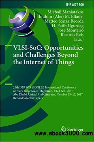 VLSI-SoC: Opportunities and Challenges Beyond the Internet of Things: 25th IFIP WG 10.5/IEEE International Conference on
