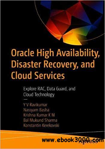 Oracle High Availability, Disaster Recovery, and Cloud Services: Explore RAC, Data Guard, and Cloud Technology