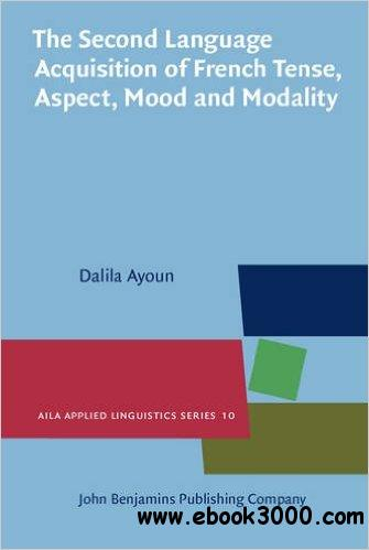 The Second Language Acquisition of French Tense, Aspect, Mood and Modality
