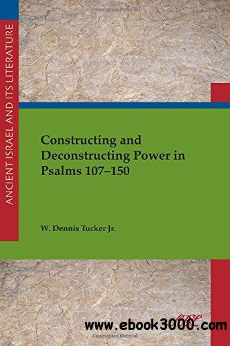 Constructing and Deconstructing Power in Psalms 107-150