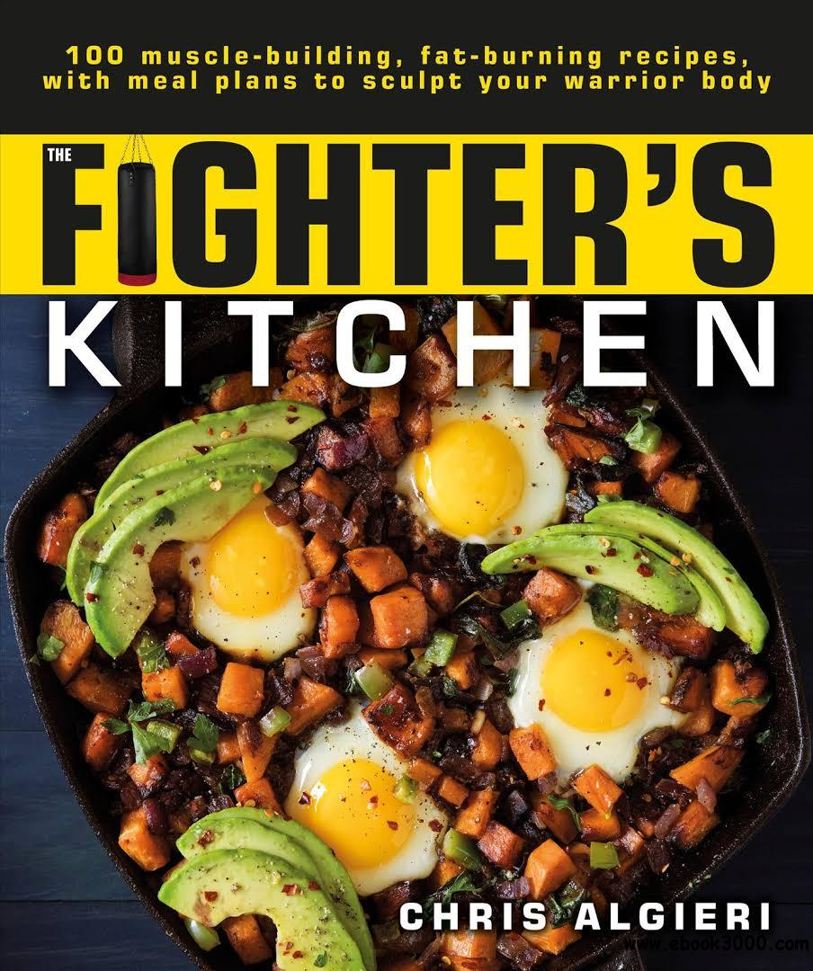 The Fighter's Kitchen: 100 Muscle-Building, Fat Burning Recipes, with meal Plans to Sculpt Your Warrior Body