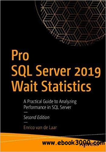 Pro SQL Server 2019 Wait Statistics: A Practical Guide to Analyzing Performance in SQL Server, 2nd Edition