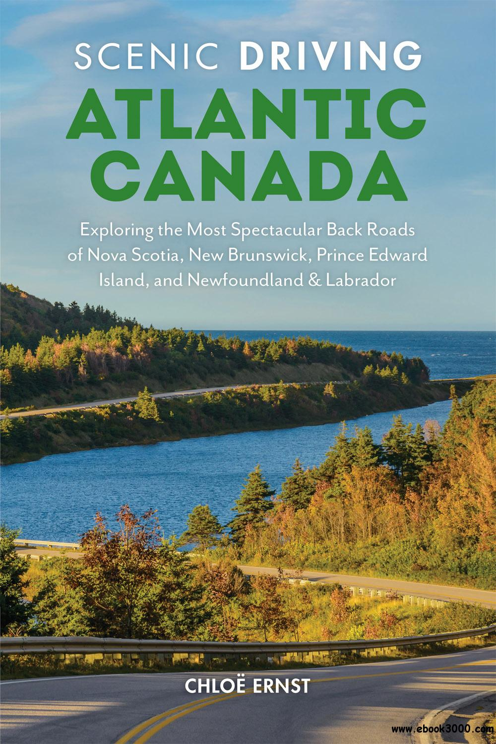 Scenic Driving Atlantic Canada: Exploring the Most Spectacular Back Roads of Nova Scotia, New Brunswick, 2nd Edition