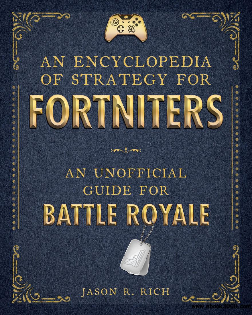 An Encyclopedia of Strategy for Fortniters: An Unofficial Guide for Battle Royale (Encyclopedia for Fortniters)